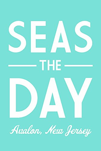 Avalon, New Jersey - Seas The Day - Simply Said (16x24 SIGNED Print Master Giclee Print w/ Certificate of Authenticity - Wall Decor Travel Poster) ()