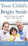 Your Child's Bright Smile: Take Action for Good Oral Care Habits