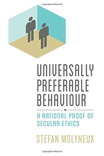 Book cover from Universally Preferable Behaviour: A Rational Proof of Secular Ethics by Stefan Molyneux