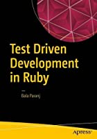 Test Driven Development in Ruby: A Practical Introduction to TDD Using Problem and Solution Domain Analysis Front Cover
