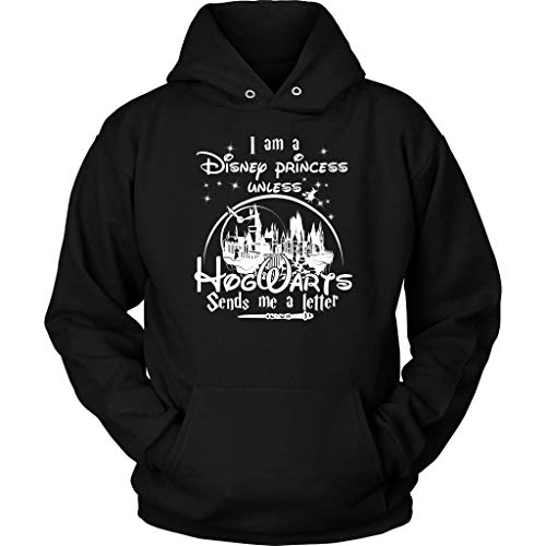 I Am A Disney Princess Unless Hogwarts Send Me A Letter - Funny and Novelty Gift Hoodie Shirt for Harry Potter Fan Girls]()