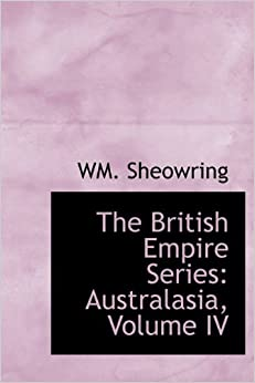 The British Empire Series: Australasia, Volume IV