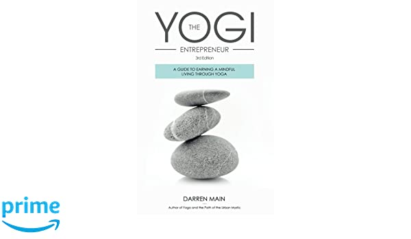 The Yogi Entrepreneur: A Guide to Earning a Mindful Living ...