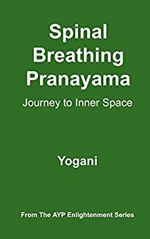 Spinal Breathing Pranayama - Journey to Inner Space (AYP Enlightenment Series Book 2) (English Edition) de [Yogani]