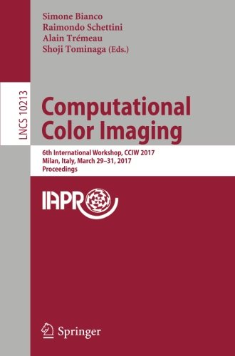 Computational Color Imaging: 6th International Workshop, CCIW 2017, Milan, Italy, March 29-31, 2017, Proceedings (Lecture Notes in Computer Science) (Network Colour Printer)