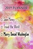 2019 Planner: Save Money, Travel The World, Marry Denzel Washington: Denzel Washington 2019 Planner