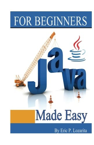 Java Made Easy: Easy learning java reference for beginners by CreateSpace Independent Publishing Platform