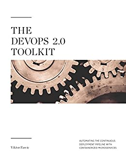 The DevOps 2.0 Toolkit: Automating the Continuous Deployment Pipeline with Containerized Microservices by [Farcic, Viktor]