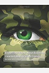 Everything I know about Business, I learned Playing Video Games Paperback