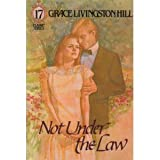 Not under the Law, Grace Livingston Hill, 0800712374