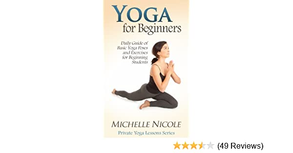 Yoga For Beginners Daily Guide Of Basic Yoga Poses And Exercises For Beginning Students Private Yoga Lessons Book 1 Kindle Edition By Nicole Michelle Health Fitness Dieting Kindle Ebooks Amazon Com