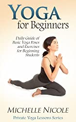 Yoga for Beginners: Daily Guide of Basic Yoga Poses and Exercises for Beginning Students (Private Yoga Lessons Book 1)