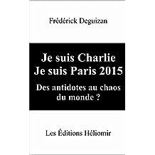 Je suis Charlie Je suis Paris 2015 Des antidotes au chaos du monde? (French Edition)