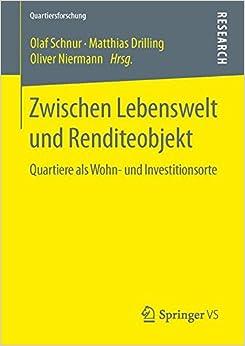 Zwischen Lebenswelt und Renditeobjekt: Quartiere als Wohn- und Investitionsorte (Quartiersforschung)