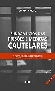 Fundamentos das Prisões e Medidas Cautelares: Acordo com as Novas Leis Anticrime e Abuso de autoridade