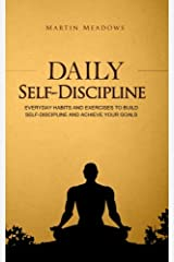 Daily Self-Discipline: Everyday Habits and Exercises to Build Self-Discipline and Achieve Your Goals (Simple Self-Discipline) Paperback