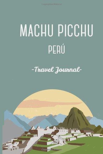 Machu Picchu Peru Travel Journal. Diary.Traveler's Gift. Inka Trail. Wanderlust: Wanderlust Journals (Travelers Journal Gift)