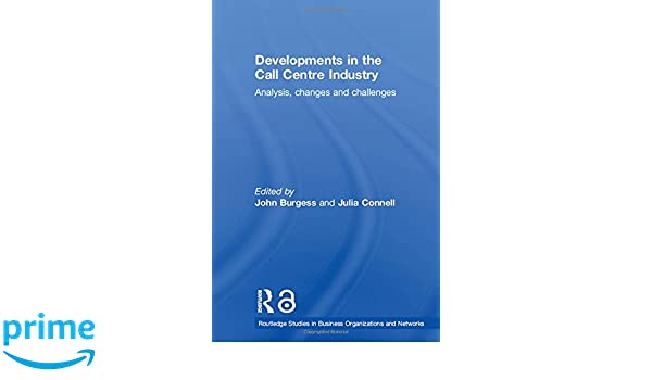 developments in the call centre industry burgess john connell julia