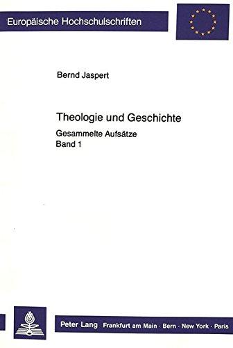 Theologie und Geschichte: Gesammelte Aufsätze: Band 1 (Europäische Hochschulschriften / European University Studies / Publications Universitaires Européennes) (German Edition)