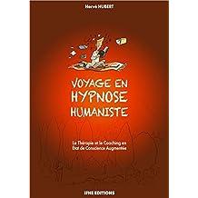Voyage En Hypnose Humaniste: la Thérapie et le Coaching En État