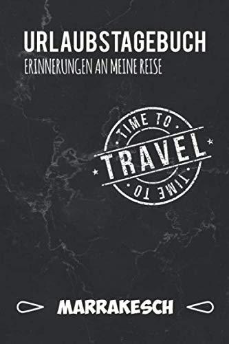 Urlaubstagebuch Marrakesch: Persönliches Reisejournal für deine Reise nach Marrakesch   Reiselogbuch für Reiseerinnerungen & Sehenswürdigkeiten   Platz für 120 Tage (German Edition) (Marrakesch-platz)
