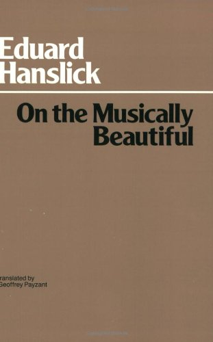 On the Musically Beautiful: a Contribution Towards the Revision of the Aesthetics of Music (Hackett Classics) from Brand: Hackett Publishing Company
