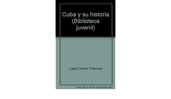 Cuba y su historia (Biblioteca juvenil) (Spanish Edition): Francisca López Civeira: 9789590802836: Amazon.com: Books