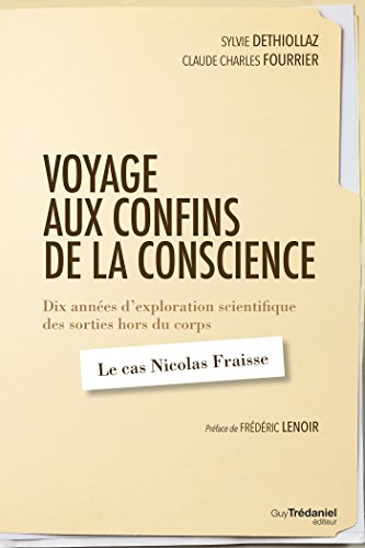 Voyage Aux Confins De La Conscience: Dix Années D'exploration Scientifique Des Sorties Hors Du Corps : Le Cas Nicolas Fraisse French Edition
