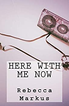 Here with Me Now by [Markus, Rebecca]