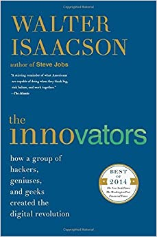 The Innovators: How a Group of Hackers, Geniuses, and Geeks Created the Digital Revolution by Walter Isaacson(2015-10-06)
