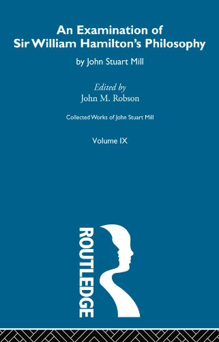 Collected Works of John Stuart Mill: IX. An Examination of Sir William Hamilton's Philosophy (Volume 9) (Collected Works Of Mill)