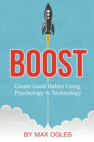 Boost: Create Good Habits Using Psychology and Technology