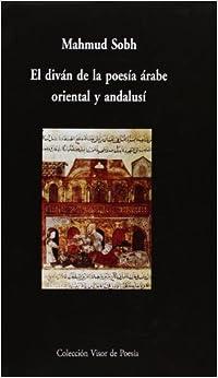 El Diván De La Poesía Árabe Oriental Y Andalusí por Mahmud Sobh epub