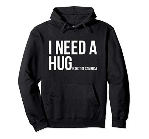 (I Need A Huge Shot Of Sambuca Hoodie Funny Cocktail Gift)
