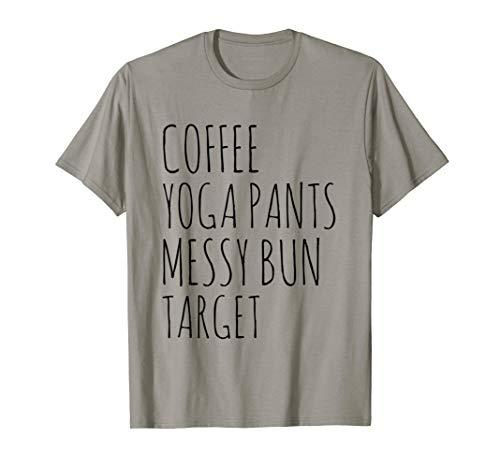 Coffee Yoga Pants Messy Bun Target Funny Moms Gift Shirt