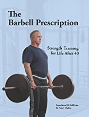 The Barbell Prescription: Strength Training for Life After 40 directly addresses the most pervasive problem faced by aging humans: the loss of physical strength and all its associated problems - the loss of muscle mass, bone mineral loss and ...