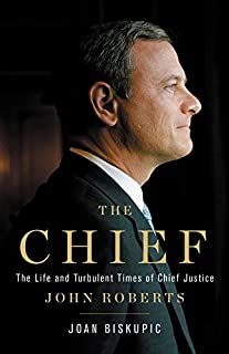 Book Cover: The Chief: The Life and Turbulent Times of Chief Justice John Roberts