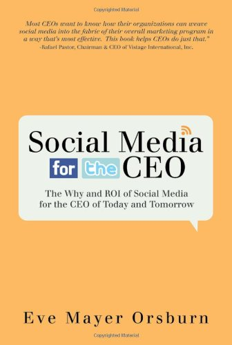 Social Media for the CEO: The Why and ROI of Social Media...