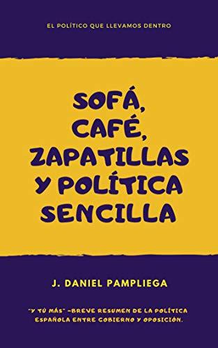 Sofá, café, zapatillas y política sencilla: El político que llevamos dentro (Spanish