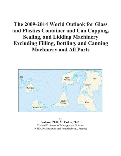 The 2009-2014 World Outlook for Glass and Plastics Container and Can Capping, Sealing, and Lidding Machinery Excluding Filling, Bottling, and Canning Machinery and All Parts