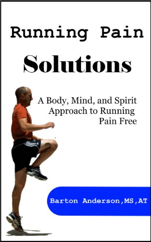 (Running Pain Solutions: A Body, Mind, and Spirit Approach to Running Pain Free)