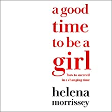 A Good Time to Be a Girl: Don't Lean In, Change the System Audiobook by Helena Morrissey Narrated by Helena Morrissey