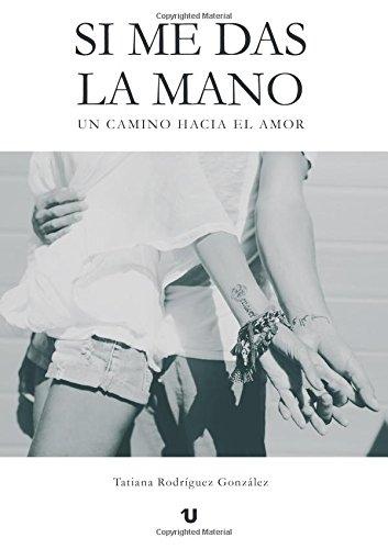 Si me das la mano: Un camino hacia el amor (Spanish Edition) pdf