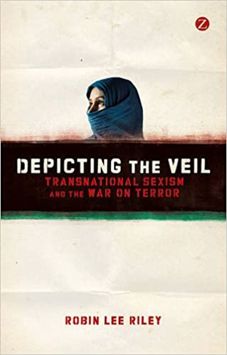 Depicting the veil transnational sexism and the war on terror depicting the veil transnational sexism and the war on terror robin lee riley 9781780321288 amazon books fandeluxe Choice Image