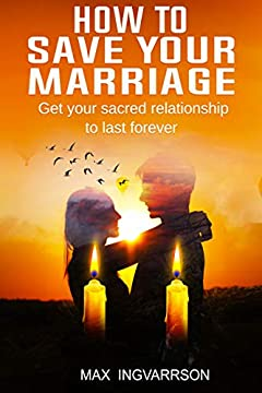 How to Save Your Marriage: Get Your Sacred Relationship to Last Forever