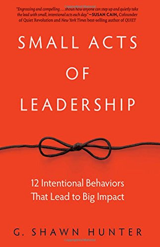 Small Acts of Leadership: 12 Intentional Behaviors That Lead to Big Impact by Routledge