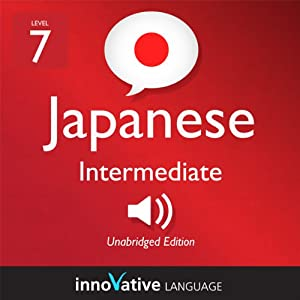 Learn Japanese - Level 7: Intermediate Japanese, Volume 1: Lessons 1-83 Audiobook
