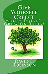Give Yourself Credit: Money Doesn't Grow On Trees!