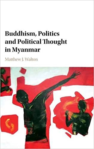 Buddhism Politics And Political Thought In Myanmar Matthew J
