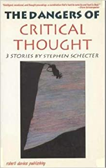 Book The Dangers of Critical Thought: Three Stories by Stephen Schecter